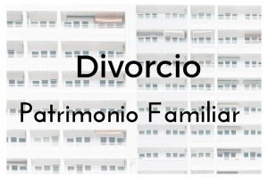 patrimonio familiar divorcio
